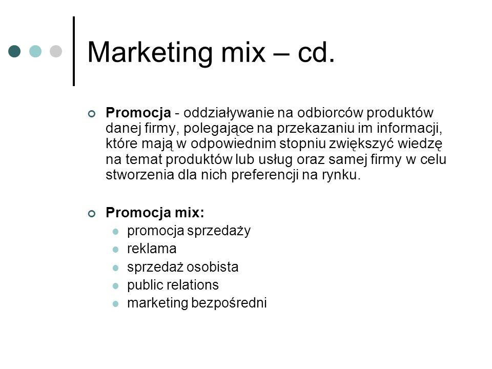 Marketing mix – cd. Promocja - oddziaływanie na odbiorców produktów danej firmy, polegające na przekazaniu im informacji, które mają w odpowiednim sto