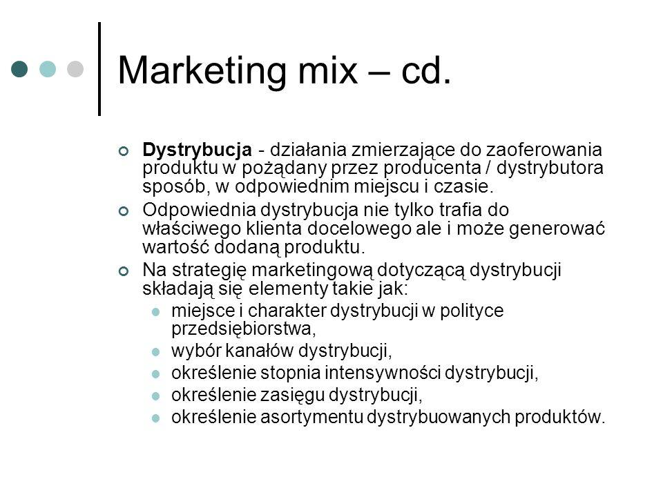 Marketing mix – cd. Dystrybucja - działania zmierzające do zaoferowania produktu w pożądany przez producenta / dystrybutora sposób, w odpowiednim miej