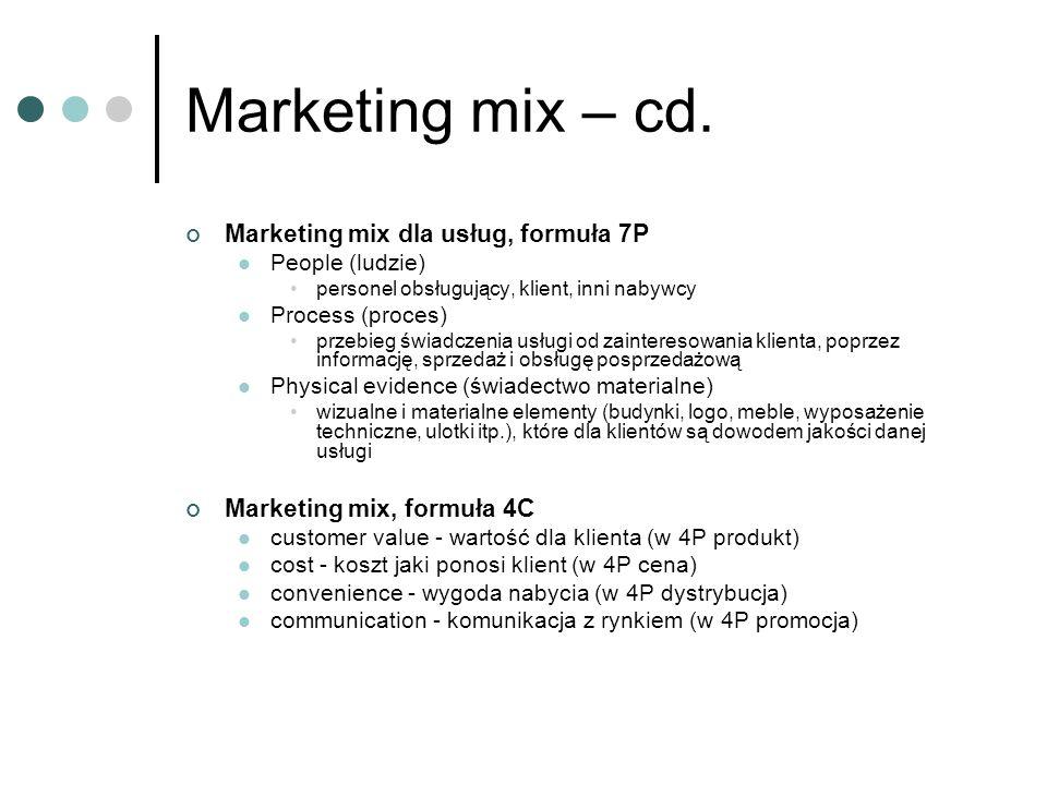 Marketing mix – cd. Marketing mix dla usług, formuła 7P People (ludzie) personel obsługujący, klient, inni nabywcy Process (proces) przebieg świadczen