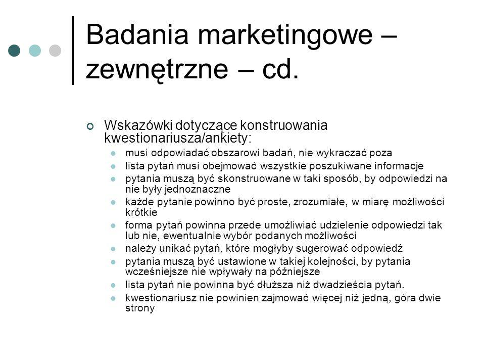 Badania marketingowe – zewnętrzne – cd. Wskazówki dotyczące konstruowania kwestionariusza/ankiety: musi odpowiadać obszarowi badań, nie wykraczać poza
