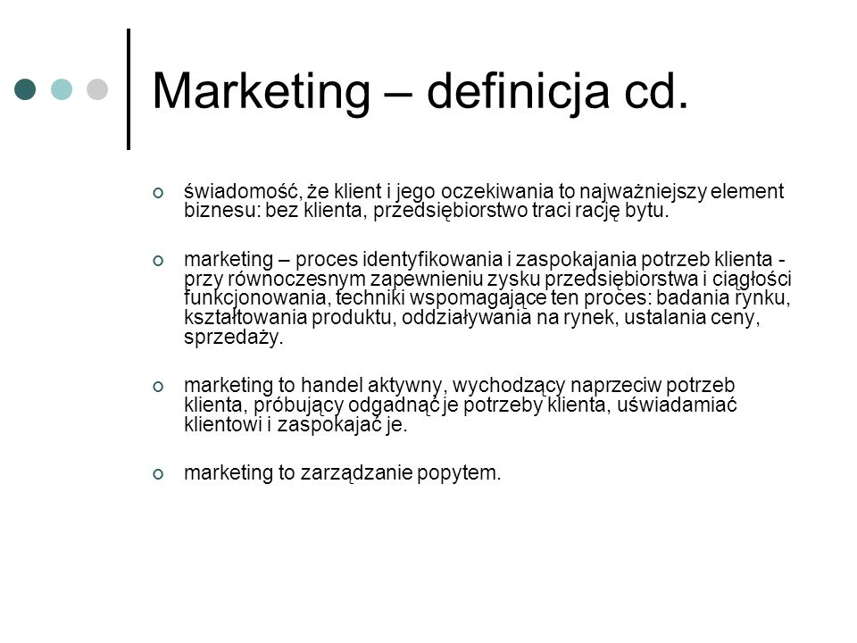 Marketing – definicja cd. świadomość, że klient i jego oczekiwania to najważniejszy element biznesu: bez klienta, przedsiębiorstwo traci rację bytu. m