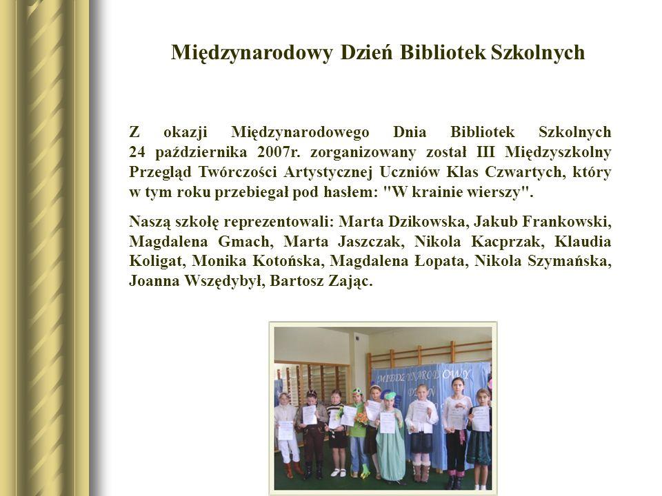 Z okazji Międzynarodowego Dnia Bibliotek Szkolnych 24 października 2007r. zorganizowany został III Międzyszkolny Przegląd Twórczości Artystycznej Uczn