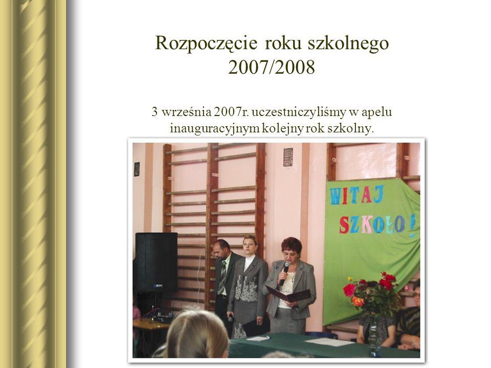 Rozpoczęcie roku szkolnego 2007/2008 3 września 2007r. uczestniczyliśmy w apelu inauguracyjnym kolejny rok szkolny.
