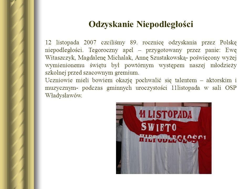 12 listopada 2007 czciliśmy 89. rocznicę odzyskania przez Polskę niepodległości. Tegoroczny apel – przygotowany przez panie: Ewę Witaszczyk, Magdalenę