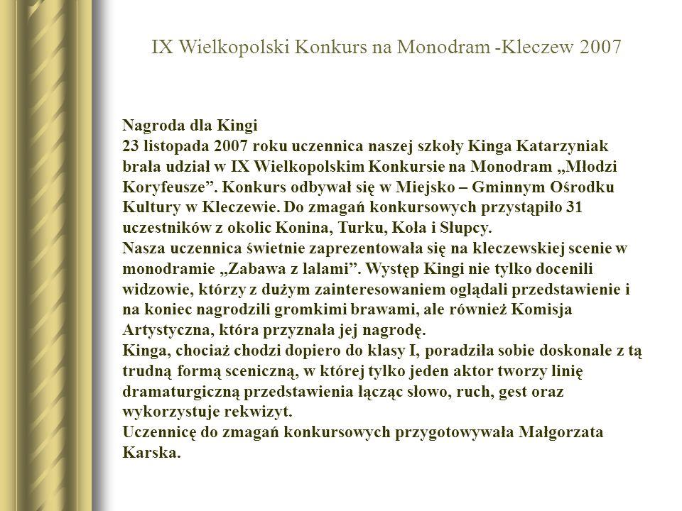 Nagroda dla Kingi 23 listopada 2007 roku uczennica naszej szkoły Kinga Katarzyniak brała udział w IX Wielkopolskim Konkursie na Monodram Młodzi Koryfe