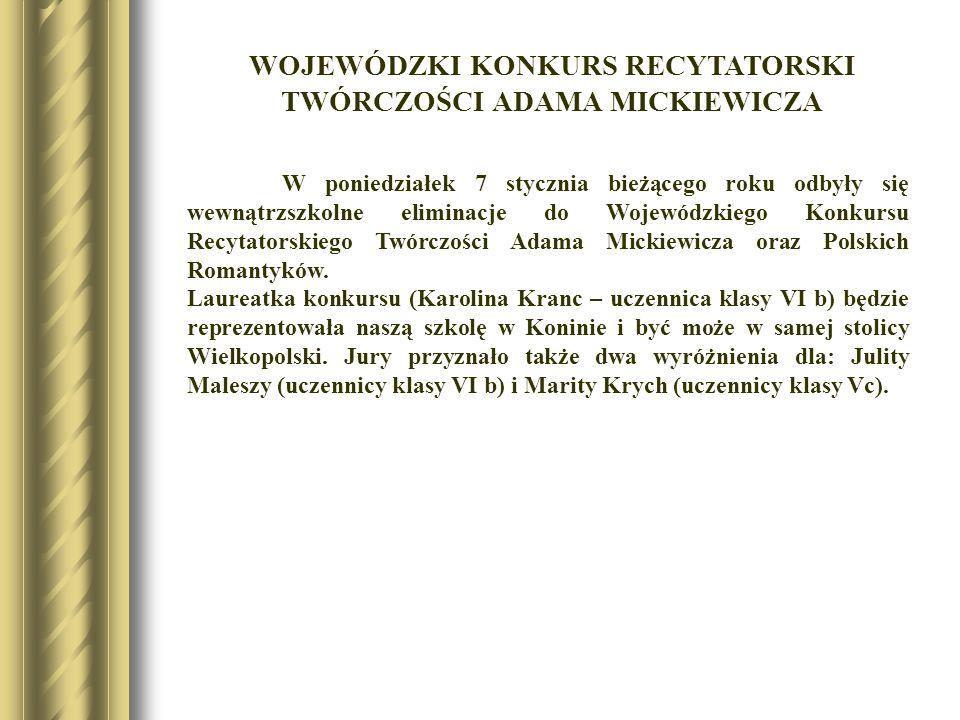 W poniedziałek 7 stycznia bieżącego roku odbyły się wewnątrzszkolne eliminacje do Wojewódzkiego Konkursu Recytatorskiego Twórczości Adama Mickiewicza