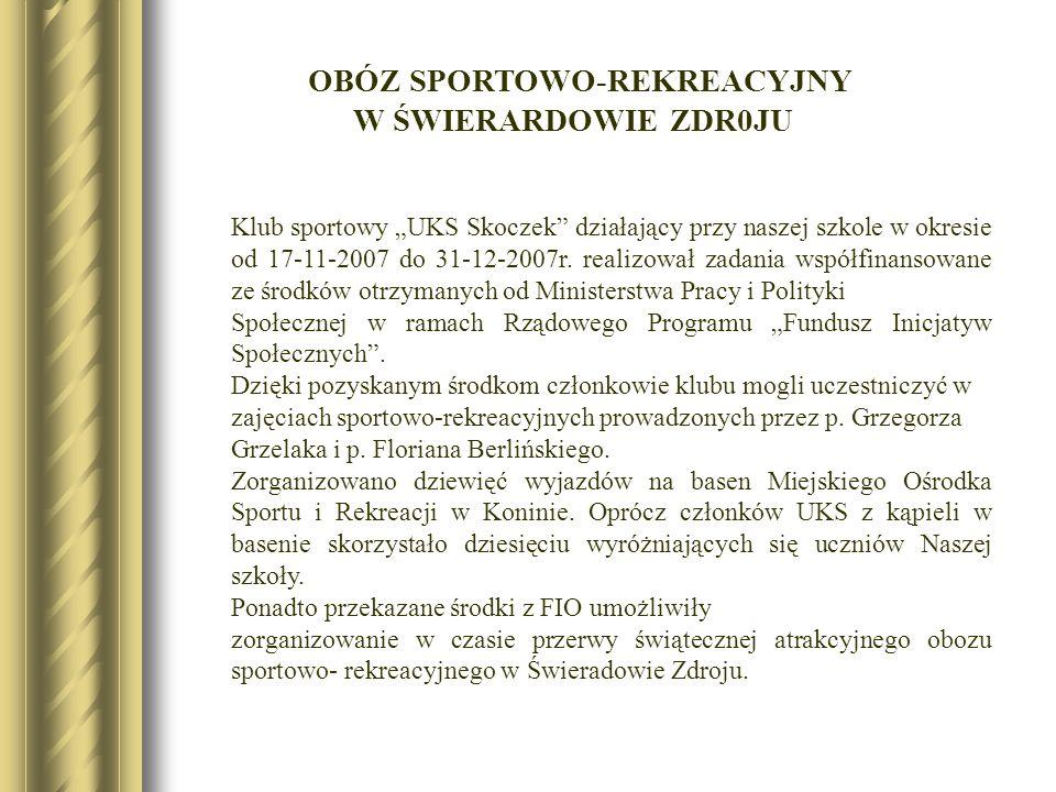 OBÓZ SPORTOWO-REKREACYJNY W ŚWIERARDOWIE ZDR0JU Klub sportowy UKS Skoczek działający przy naszej szkole w okresie od 17-11-2007 do 31-12-2007r. realiz
