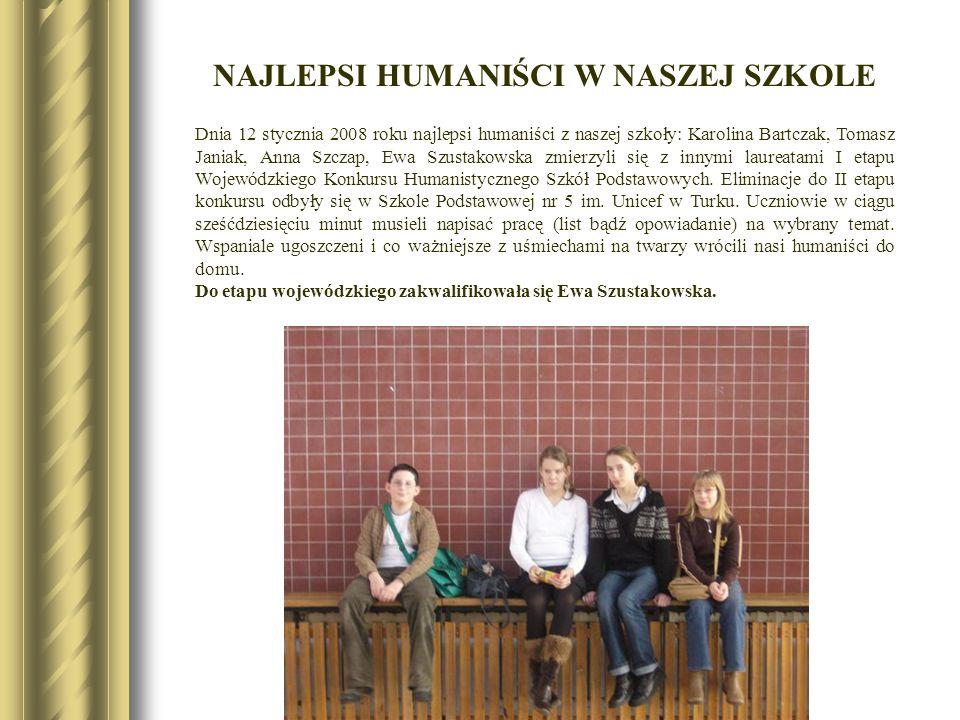 NAJLEPSI HUMANIŚCI W NASZEJ SZKOLE Dnia 12 stycznia 2008 roku najlepsi humaniści z naszej szkoły: Karolina Bartczak, Tomasz Janiak, Anna Szczap, Ewa S