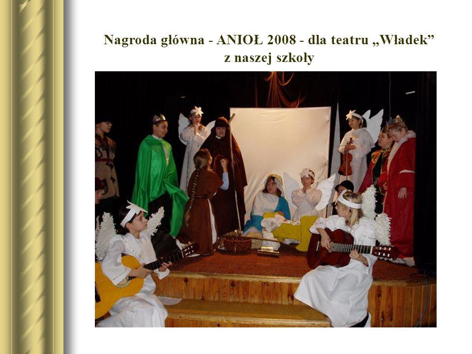Nagroda główna - ANIOŁ 2008 - dla teatru Władek z naszej szkoły
