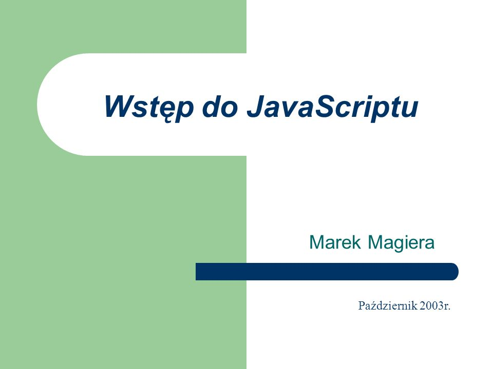 Wstęp do JavaScriptu Marek Magiera Październik 2003r.