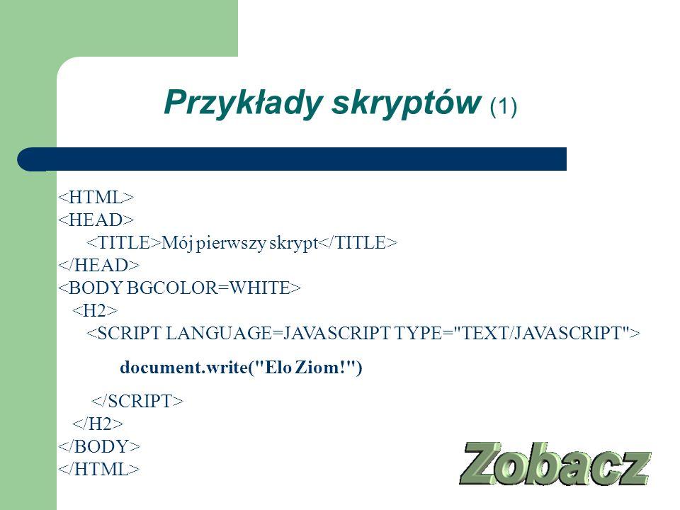 Mój pierwszy skrypt document.write( Elo Ziom! ) Przykłady skryptów (1)