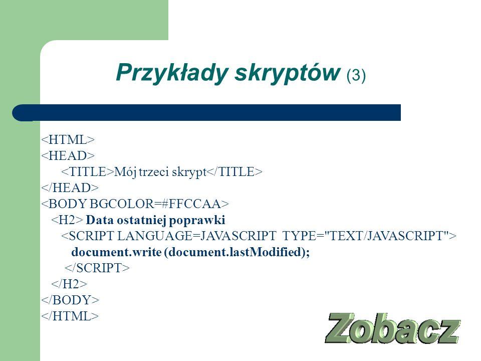 Mój trzeci skrypt Data ostatniej poprawki document.write (document.lastModified); Przykłady skryptów (3)