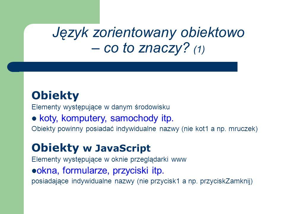 Obiekty w JavaScript Elementy występujące w oknie przeglądarki www okna, formularze, przyciski itp.