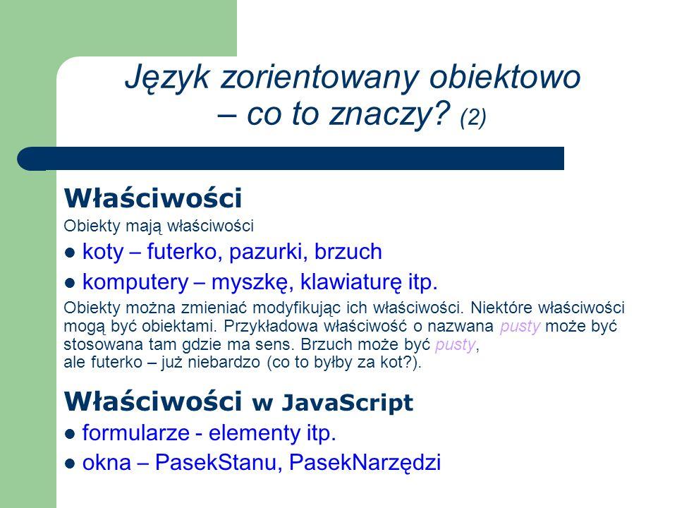 Metody w JavaScript okna – otworzyć( ), zminimalizować( ) Nawiasy ( ) oznaczają, że jest mowa o metodzie, a nie o właściwości.