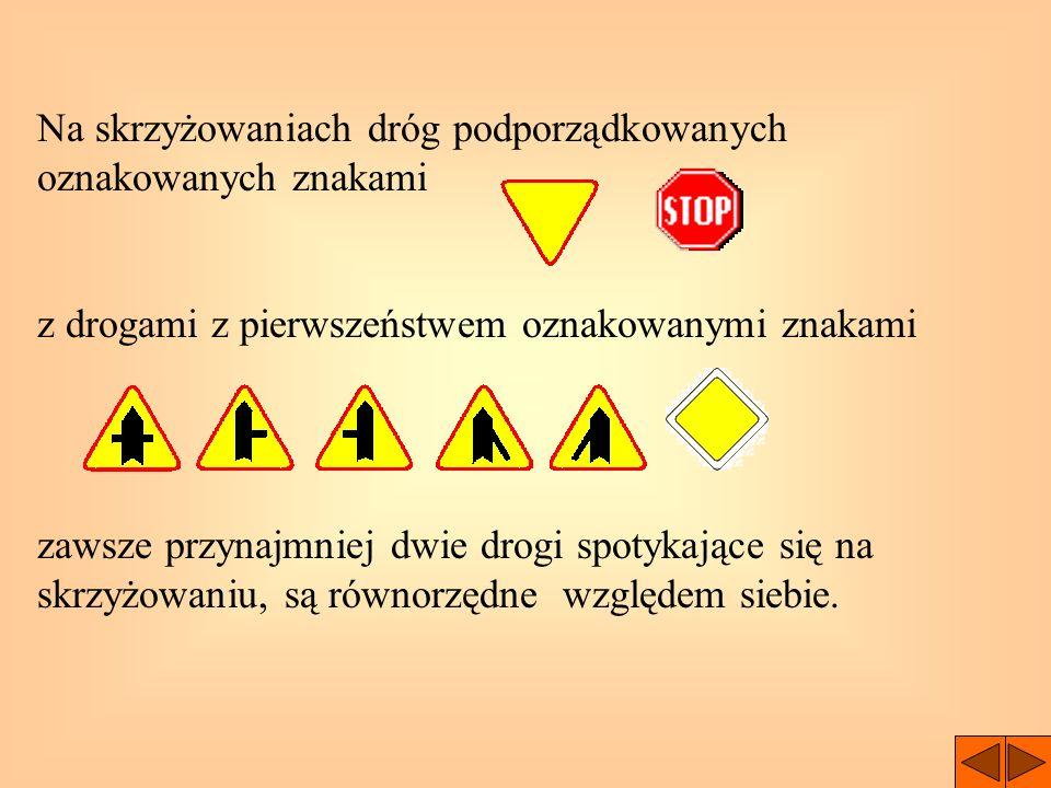 Na skrzyżowaniach dróg podporządkowanych oznakowanych znakami z drogami z pierwszeństwem oznakowanymi znakami zawsze przynajmniej dwie drogi spotykające się na skrzyżowaniu, są równorzędne względem siebie.