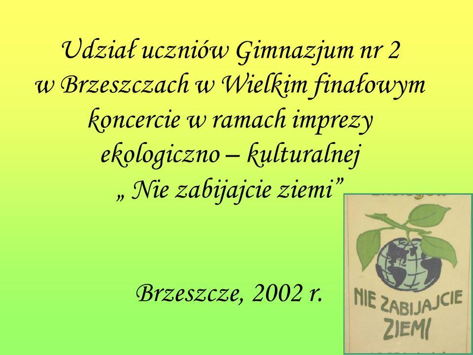 Udział uczniów Gimnazjum nr 2 w Brzeszczach w Wielkim finałowym koncercie w ramach imprezy ekologiczno – kulturalnej Nie zabijajcie ziemi Brzeszcze, 2002 r.