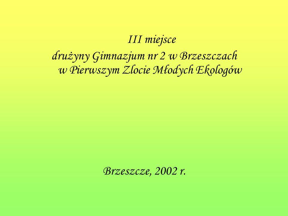 III miejsce drużyny Gimnazjum nr 2 w Brzeszczach w Pierwszym Zlocie Młodych Ekologów Brzeszcze, 2002 r.