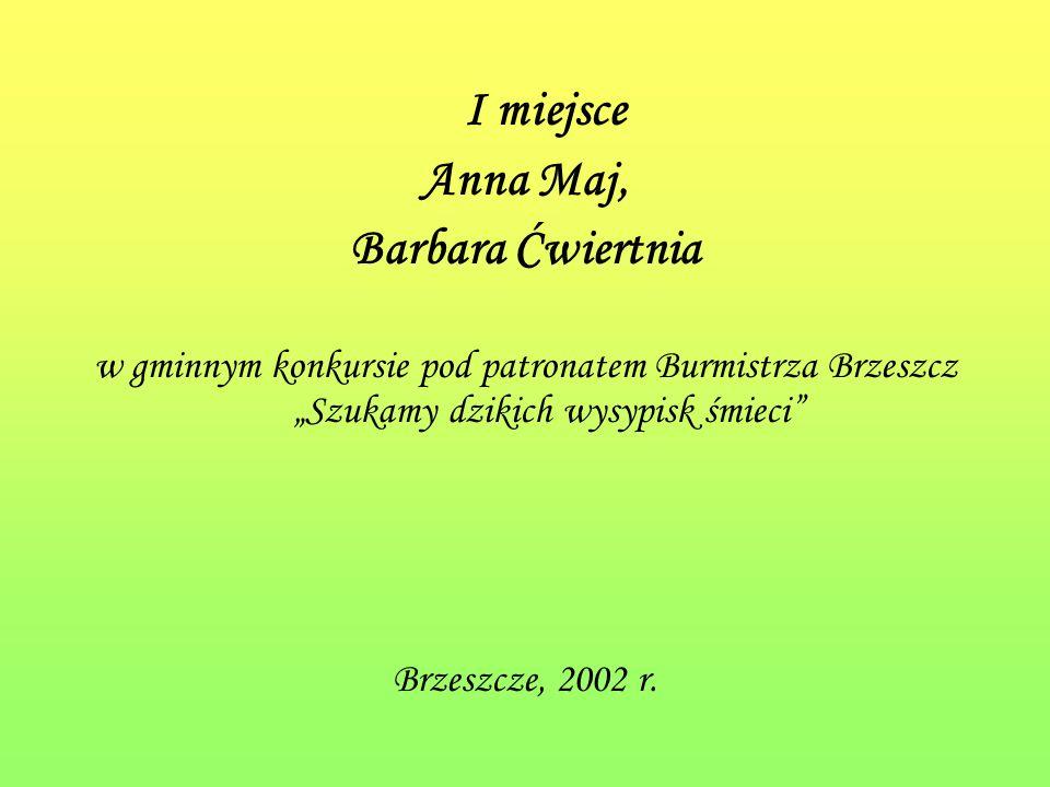 I miejsce Anna Maj, Barbara Ćwiertnia w gminnym konkursie pod patronatem Burmistrza Brzeszcz Szukamy dzikich wysypisk śmieci Brzeszcze, 2002 r.
