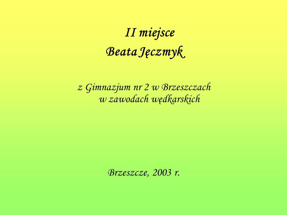 II miejsce Beata Jęczmyk z Gimnazjum nr 2 w Brzeszczach w zawodach wędkarskich Brzeszcze, 2003 r.
