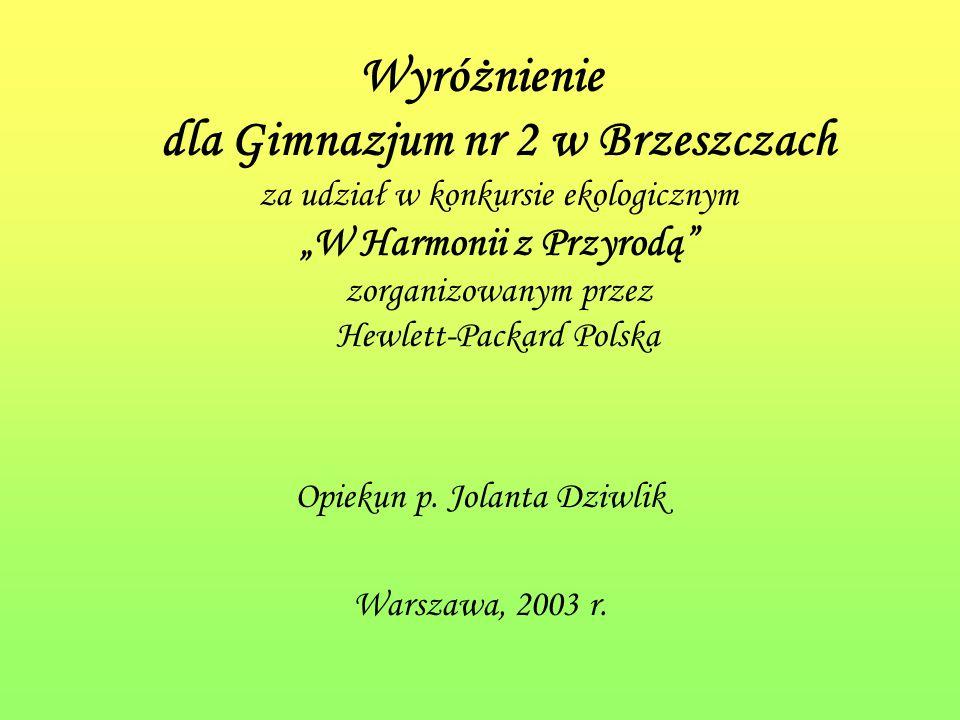 Wyróżnienie dla Gimnazjum nr 2 w Brzeszczach za udział w konkursie ekologicznym W Harmonii z Przyrodą zorganizowanym przez Hewlett-Packard Polska Opiekun p.