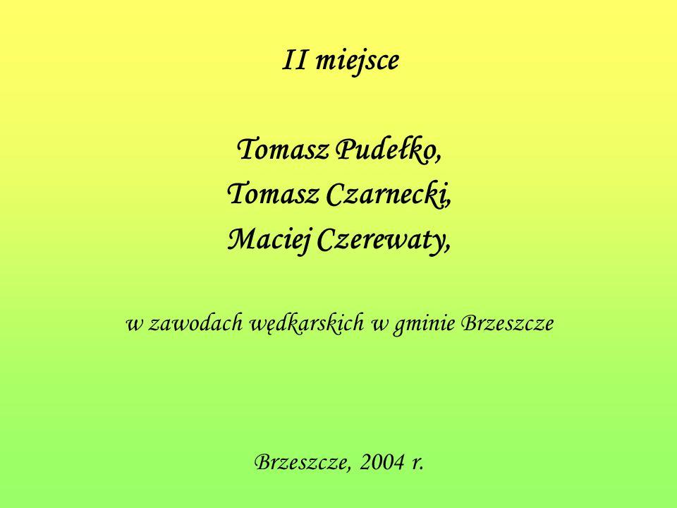 II miejsce Tomasz Pudełko, Tomasz Czarnecki, Maciej Czerewaty, w zawodach wędkarskich w gminie Brzeszcze Brzeszcze, 2004 r.