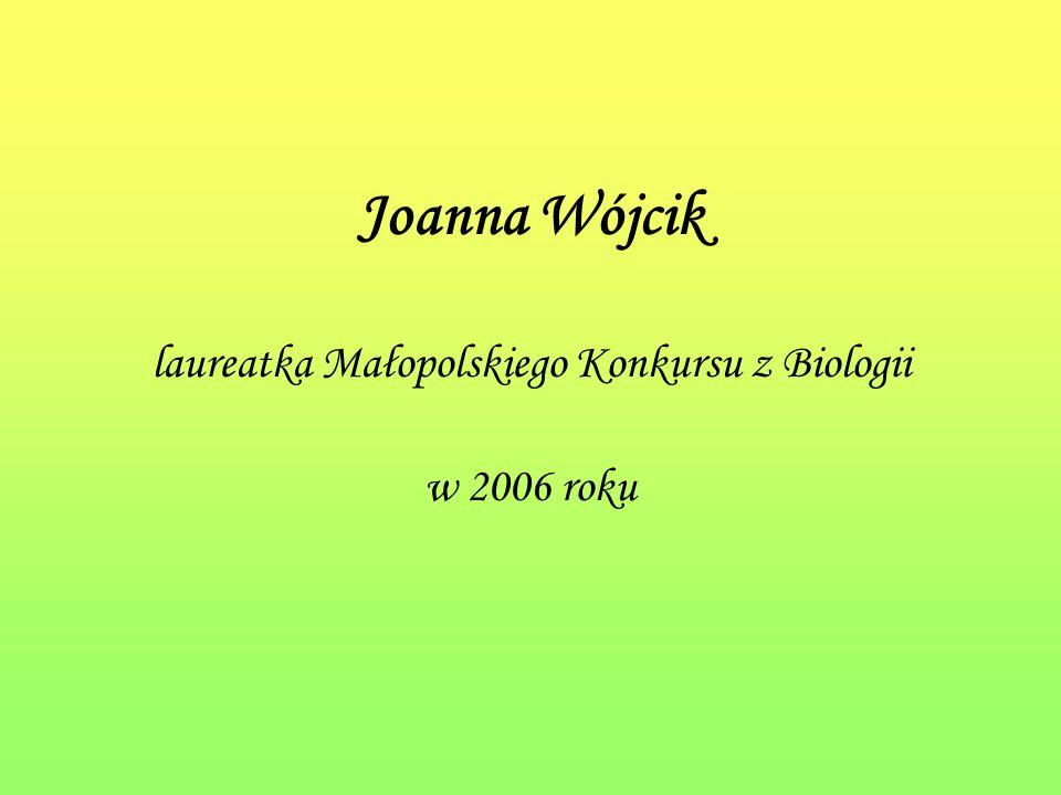 Joanna Wójcik laureatka Małopolskiego Konkursu z Biologii w 2006 roku