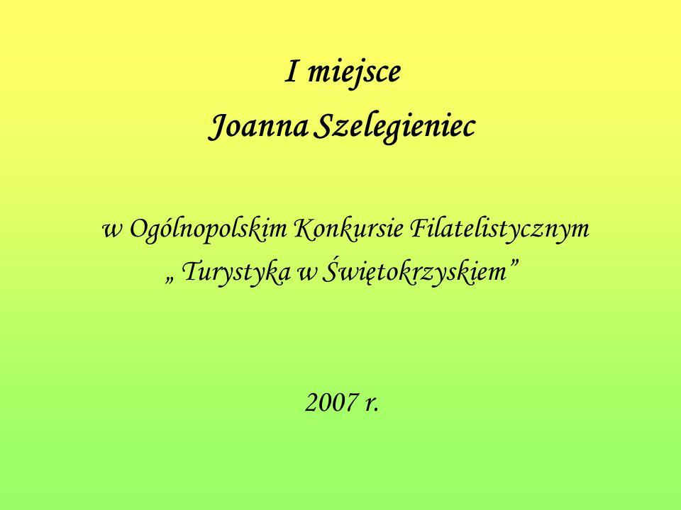 I miejsce Joanna Szelegieniec w Ogólnopolskim Konkursie Filatelistycznym Turystyka w Świętokrzyskiem 2007 r.