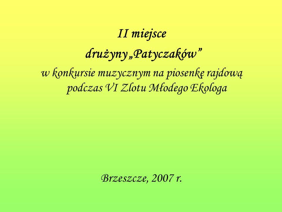 II miejsce drużyny Patyczaków w konkursie muzycznym na piosenkę rajdową podczas VI Zlotu Młodego Ekologa Brzeszcze, 2007 r.