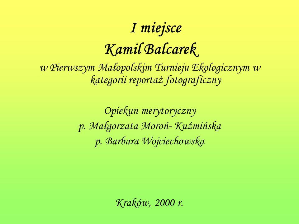 I miejsce Kamil Balcarek w Pierwszym Małopolskim Turnieju Ekologicznym w kategorii reportaż fotograficzny Opiekun merytoryczny p.
