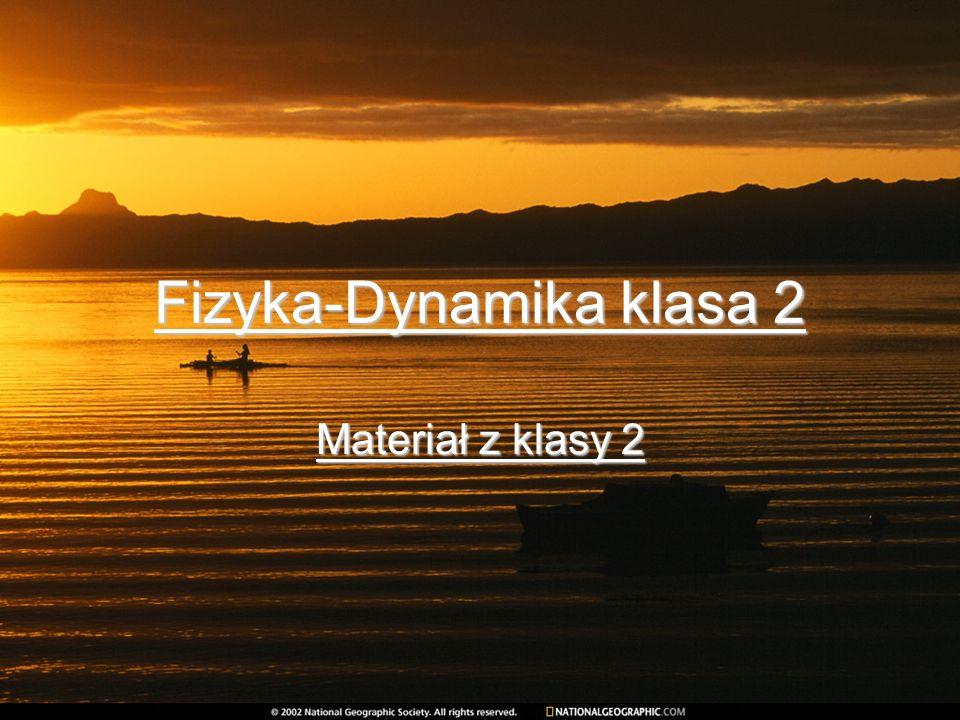 Fizyka-Dynamika klasa 2 Materiał z klasy 2