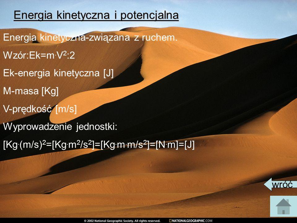 Energia kinetyczna i potencjalna Energia kinetyczna-związana z ruchem. Wzór:Ek=m. V 2 :2 Ek-energia kinetyczna [J] M-masa [Kg] V-prędkość [m/s] Wyprow