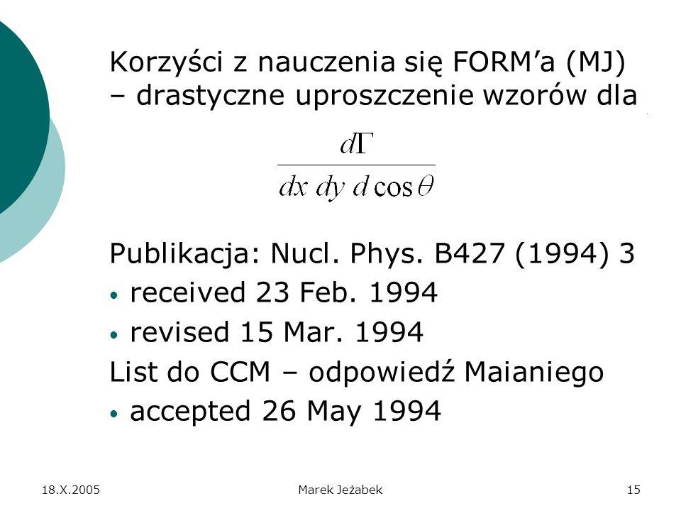 18.X.2005Marek Jeżabek15 Korzyści z nauczenia się FORMa (MJ) – drastyczne uproszczenie wzorów dla Publikacja: Nucl.