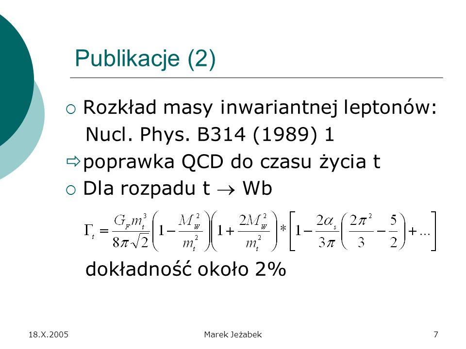18.X.2005Marek Jeżabek7 Publikacje (2) Rozkład masy inwariantnej leptonów: Nucl.
