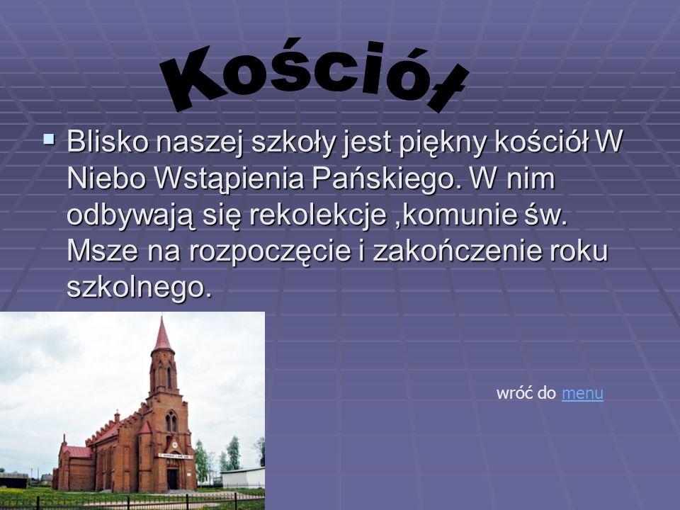 Blisko naszej szkoły jest piękny kościół W Niebo Wstąpienia Pańskiego.