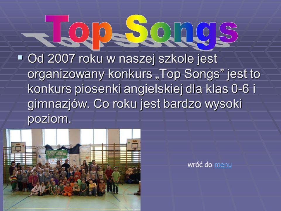 Od 2007 roku w naszej szkole jest organizowany konkurs Top Songs jest to konkurs piosenki angielskiej dla klas 0-6 i gimnazjów.