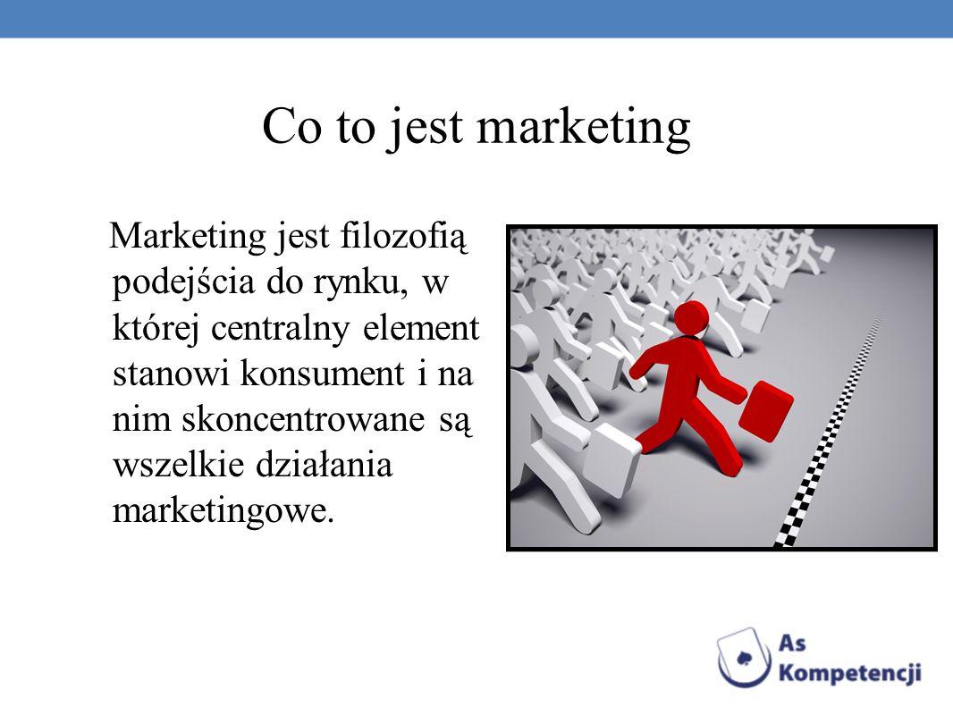 Co to jest marketing Marketing jest filozofią podejścia do rynku, w której centralny element stanowi konsument i na nim skoncentrowane są wszelkie działania marketingowe.