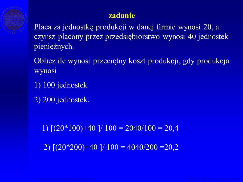 Studia Podyplomowe Zarządzanie nieruchomościami PODSTAWY EKONOMII – Agnieszka Macuga zadanie Płaca za jednostkę produkcji w danej firmie wynosi 20, a