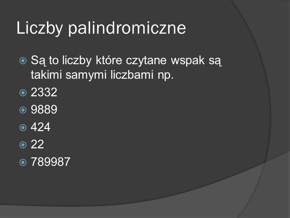 Liczby palindromiczne Są to liczby które czytane wspak są takimi samymi liczbami np.