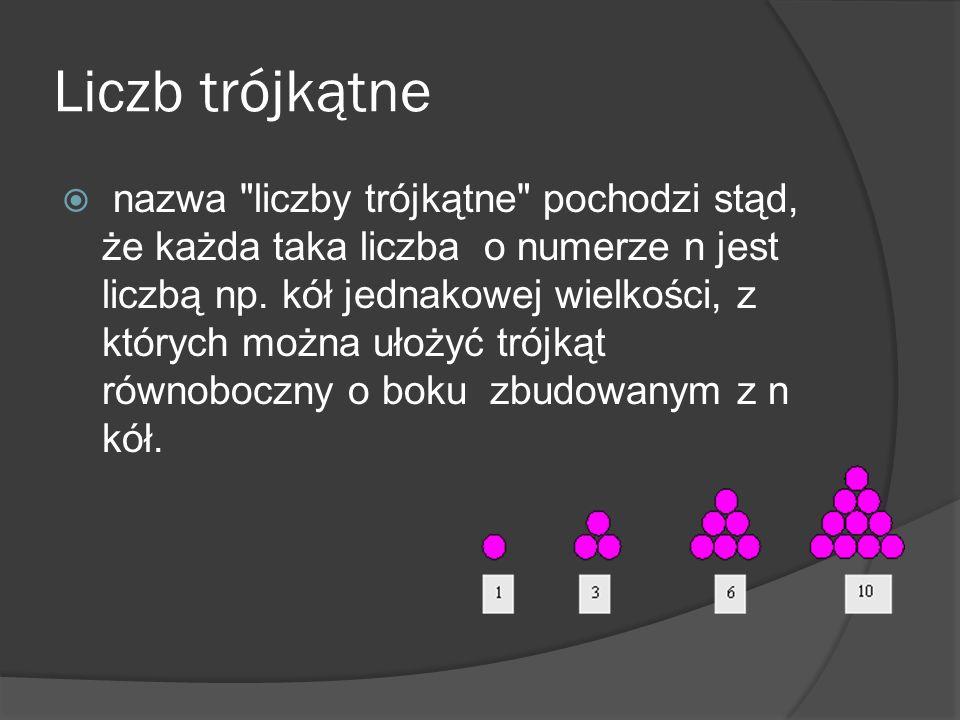 Liczb trójkątne nazwa liczby trójkątne pochodzi stąd, że każda taka liczba o numerze n jest liczbą np.