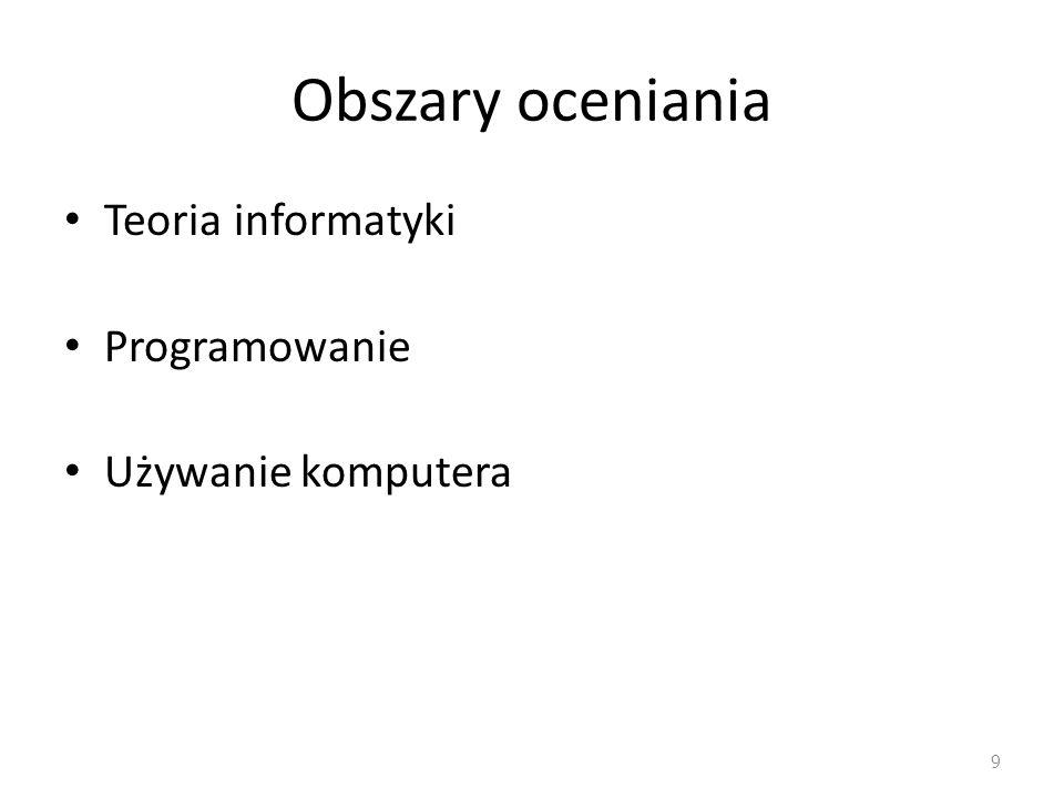 Obszary oceniania Teoria informatyki Programowanie Używanie komputera 9