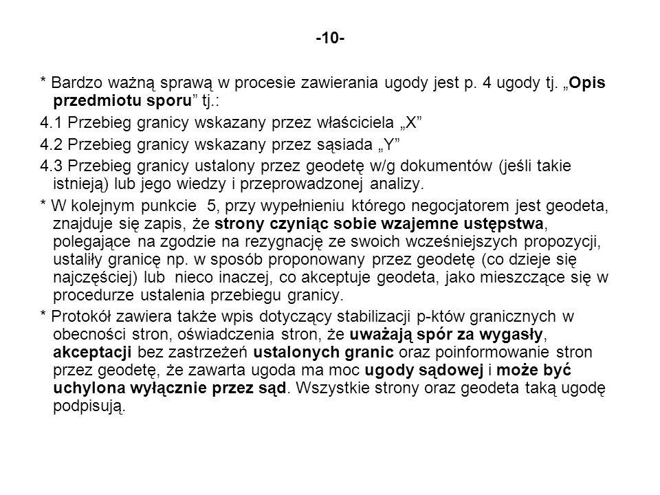 -10- * Bardzo ważną sprawą w procesie zawierania ugody jest p. 4 ugody tj. Opis przedmiotu sporu tj.: 4.1 Przebieg granicy wskazany przez właściciela