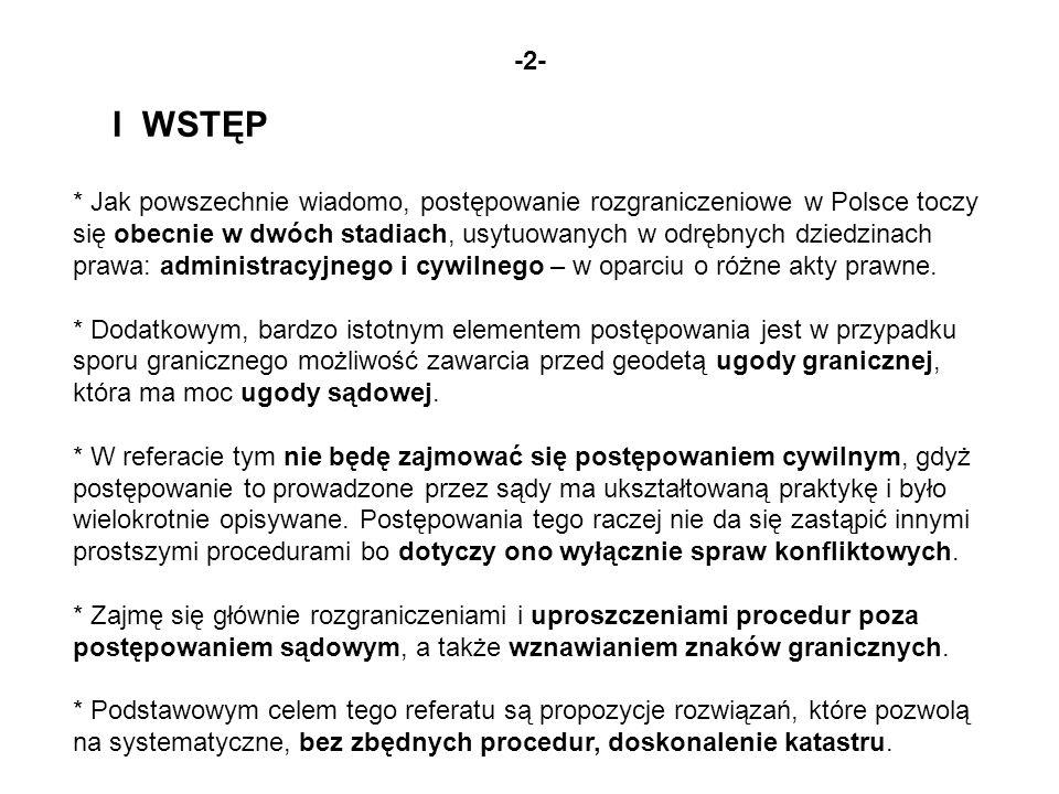 -2- I WSTĘP * Jak powszechnie wiadomo, postępowanie rozgraniczeniowe w Polsce toczy się obecnie w dwóch stadiach, usytuowanych w odrębnych dziedzinach