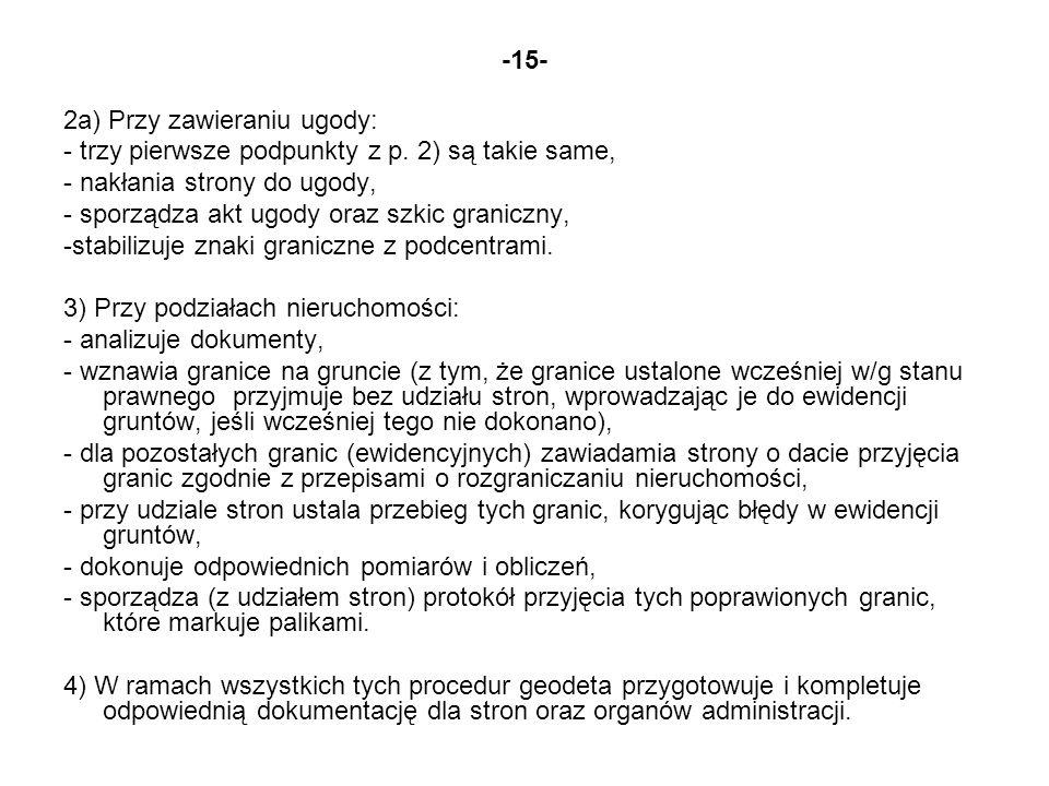 -15- 2a) Przy zawieraniu ugody: - trzy pierwsze podpunkty z p. 2) są takie same, - nakłania strony do ugody, - sporządza akt ugody oraz szkic graniczn