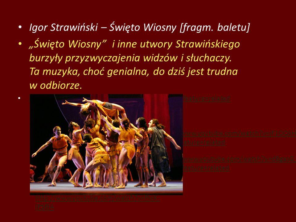 Igor Strawiński – Święto Wiosny [fragm. baletu] Święto Wiosny i inne utwory Strawińskiego burzyły przyzwyczajenia widzów i słuchaczy. Ta muzyka, choć