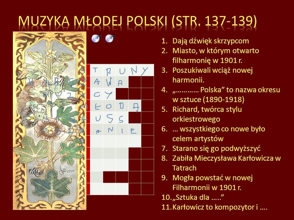 1 STRUNY 2 WARSZAWA 3 MUZYCY 4 MŁODA 5 STRAUSS 6 POZNANIE 7 POZIOM 8 LAWINA ORKIESTRA 10 SZTUKI 11 NARCIARZ Muzyka Młodej Polski (str.