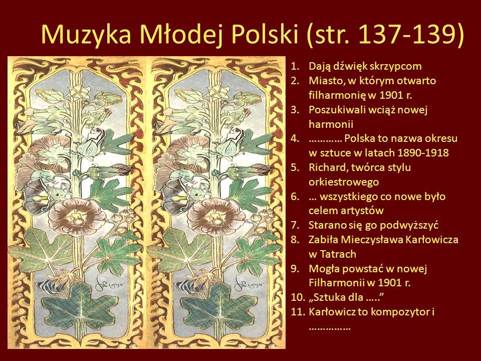 1 STRUNY 2 WARSZAWA 3 MUZYCY 4 MŁODA 5 STRAUSS 6 POZNANIE 7 POZIOM 8 LAWINA ORKIESTRA 10 SZTUKI 11 NARCIARZ Muzyka Młodej Polski (str. 137-139) 1.Dają
