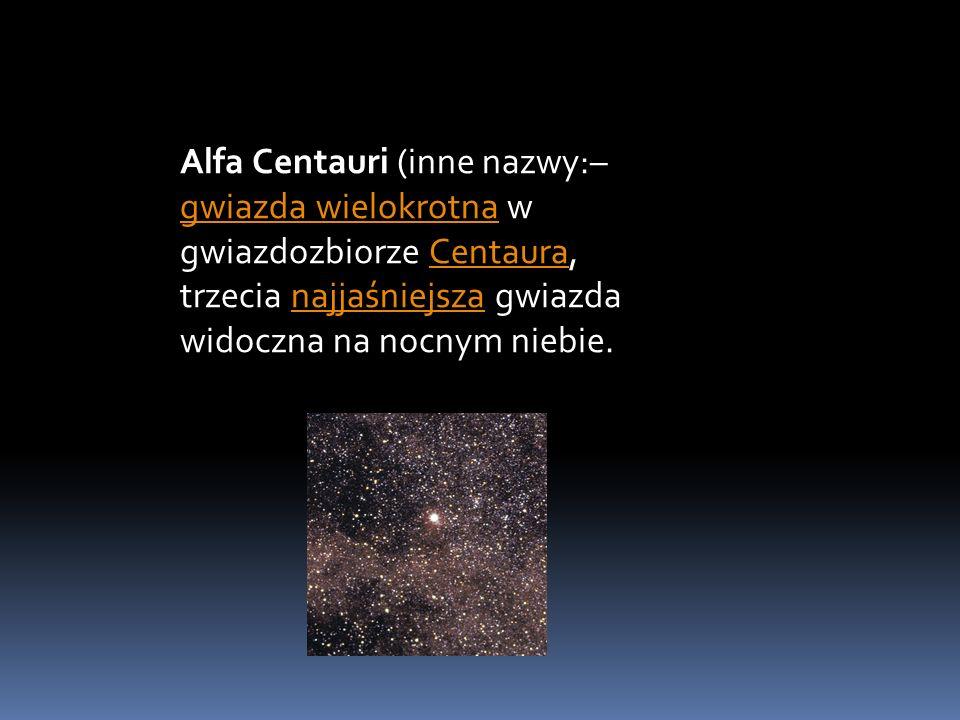 Alfa Centauri (inne nazwy:– gwiazda wielokrotna w gwiazdozbiorze Centaura, trzecia najjaśniejsza gwiazda widoczna na nocnym niebie. gwiazda wielokrotn