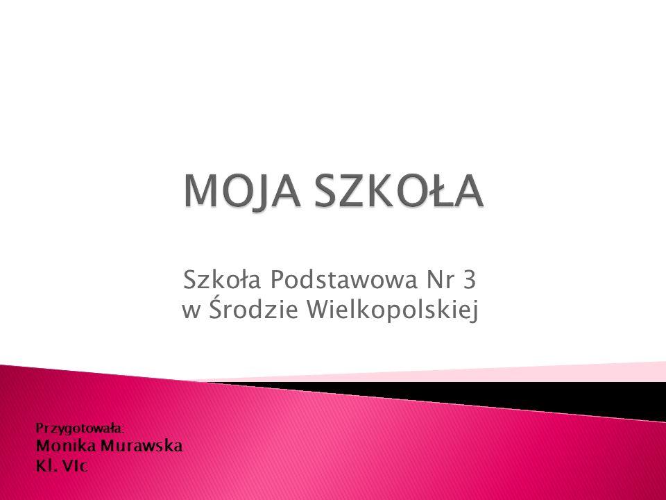 Szkoła Podstawowa Nr 3 w Środzie Wielkopolskiej Przygotowała: Monika Murawska Kl. VIc