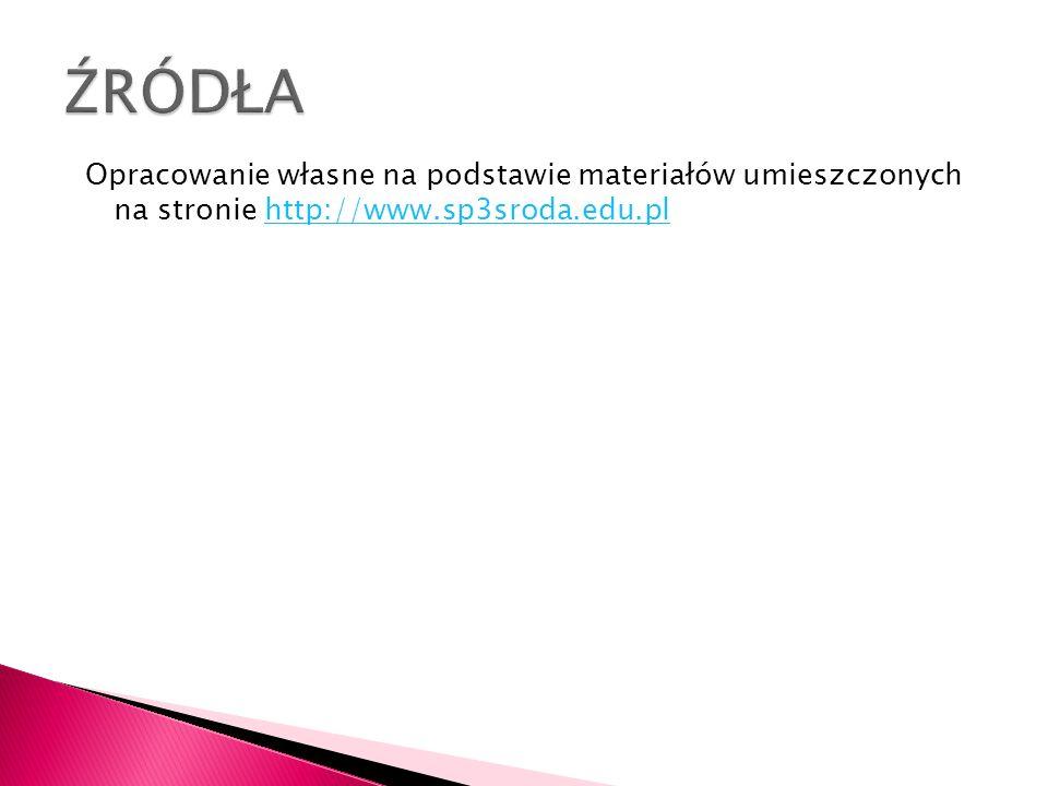 Opracowanie własne na podstawie materiałów umieszczonych na stronie http://www.sp3sroda.edu.plhttp://www.sp3sroda.edu.pl