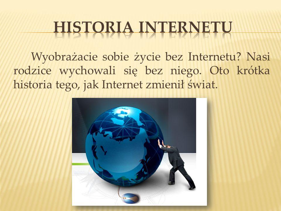 Wyobrażacie sobie życie bez Internetu? Nasi rodzice wychowali się bez niego. Oto krótka historia tego, jak Internet zmienił świat.